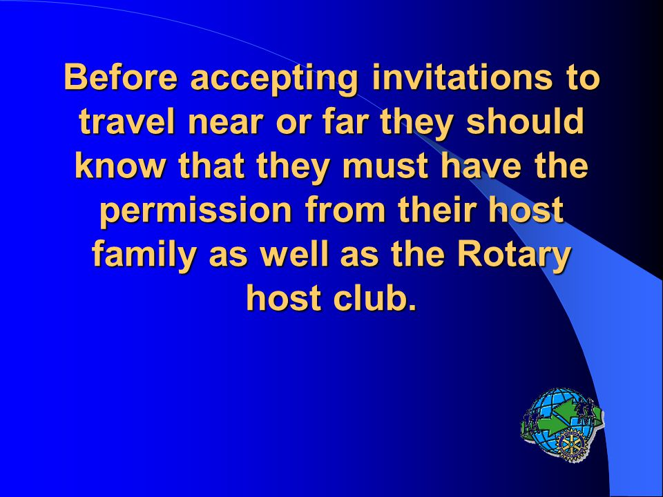 It is emphasized that they must accept all the invitations to attend Rotary functions organized by the Youth Exchange Committee or the host club