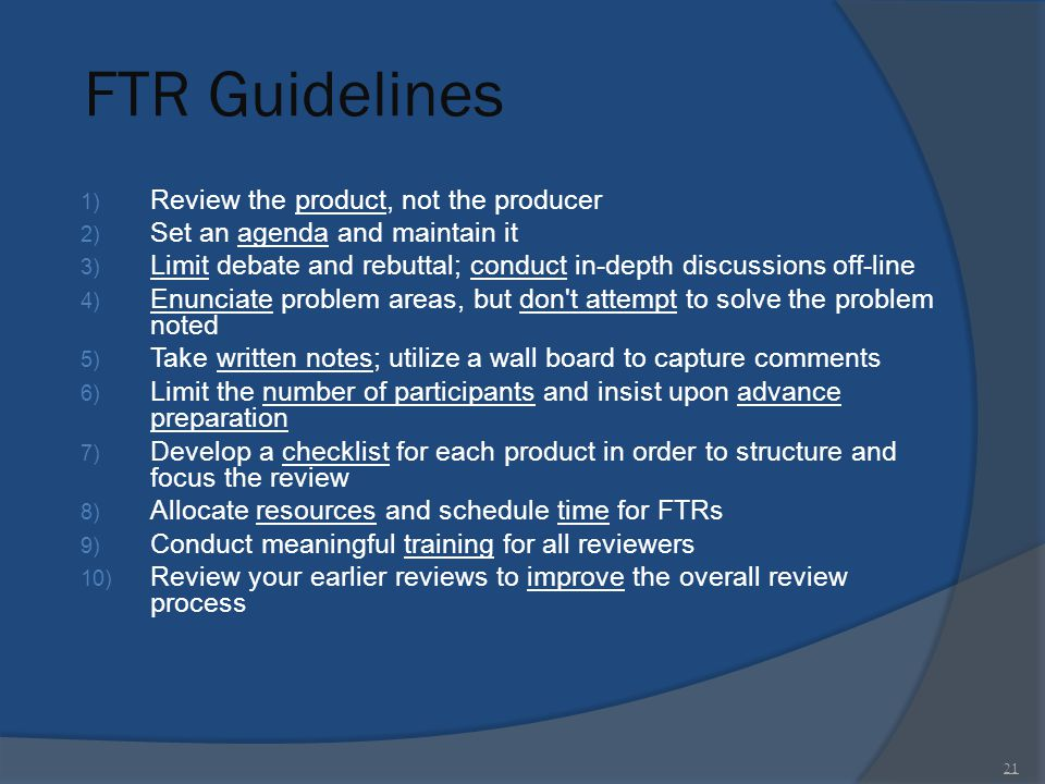 FTR Guidelines 1) Review the product, not the producer 2) Set an agenda and maintain it 3) Limit debate and rebuttal; conduct in-depth discussions off