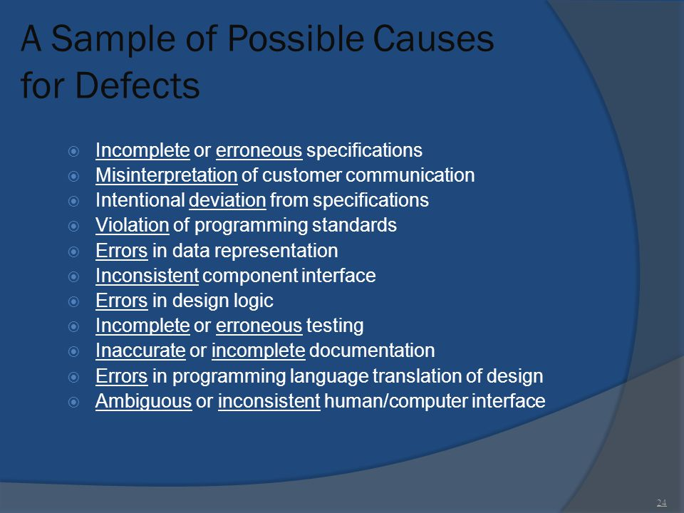 A Sample of Possible Causes for Defects  Incomplete or erroneous specifications  Misinterpretation of customer communication  Intentional deviation
