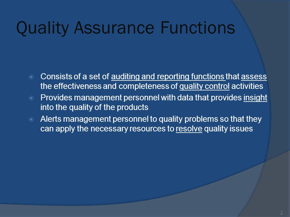 Quality Assurance Functions  Consists of a set of auditing and reporting functions that assess the effectiveness and completeness of quality control