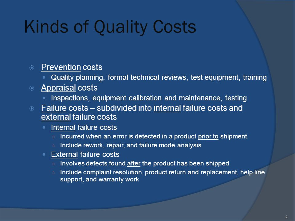 Kinds of Quality Costs  Prevention costs Quality planning, formal technical reviews, test equipment, training  Appraisal costs Inspections, equipmen
