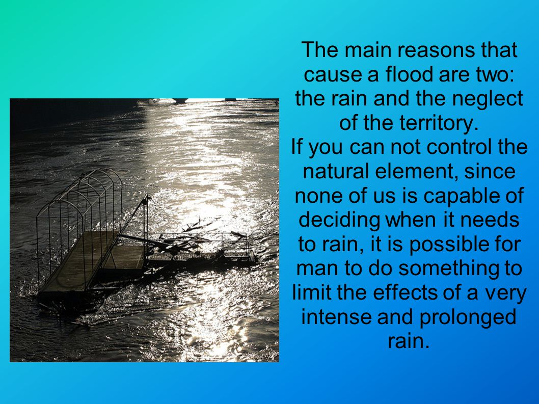The main reasons that cause a flood are two: the rain and the neglect of the territory.