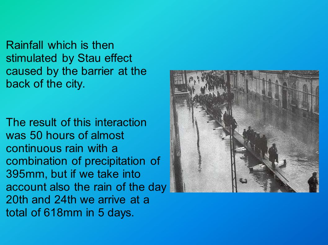 Rainfall which is then stimulated by Stau effect caused by the barrier at the back of the city.