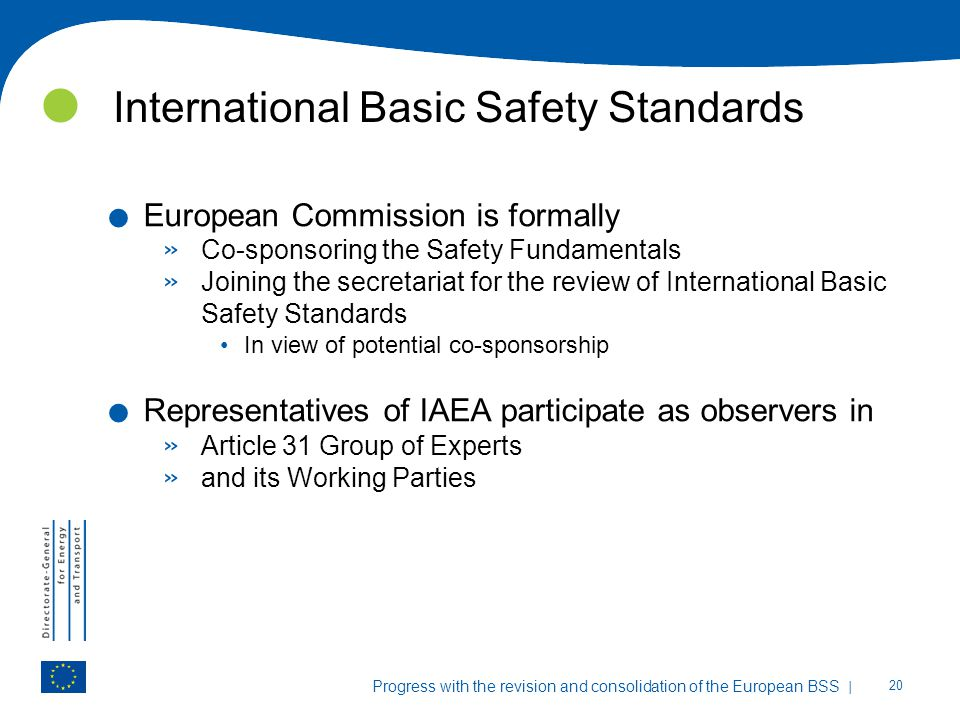 | 20 Progress with the revision and consolidation of the European BSS International Basic Safety Standards. European Commission is formally » Co-spons