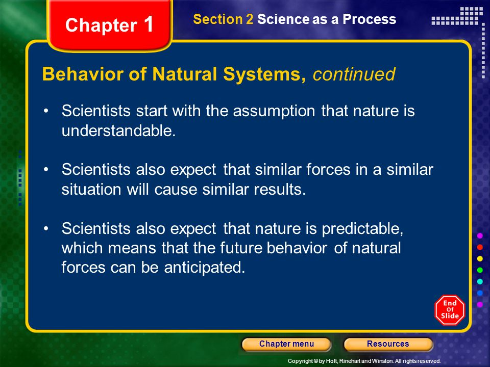 Copyright © by Holt, Rinehart and Winston. All rights reserved. ResourcesChapter menu Section 2 Science as a Process Chapter 1 Behavior of Natural Sys