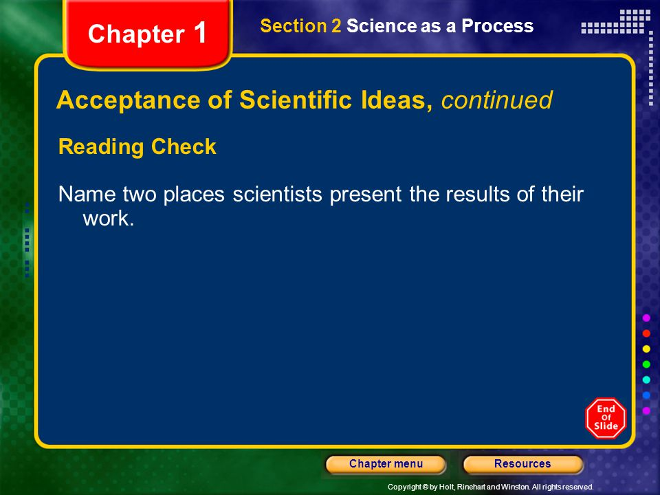 Copyright © by Holt, Rinehart and Winston. All rights reserved. ResourcesChapter menu Section 2 Science as a Process Chapter 1 Acceptance of Scientifi