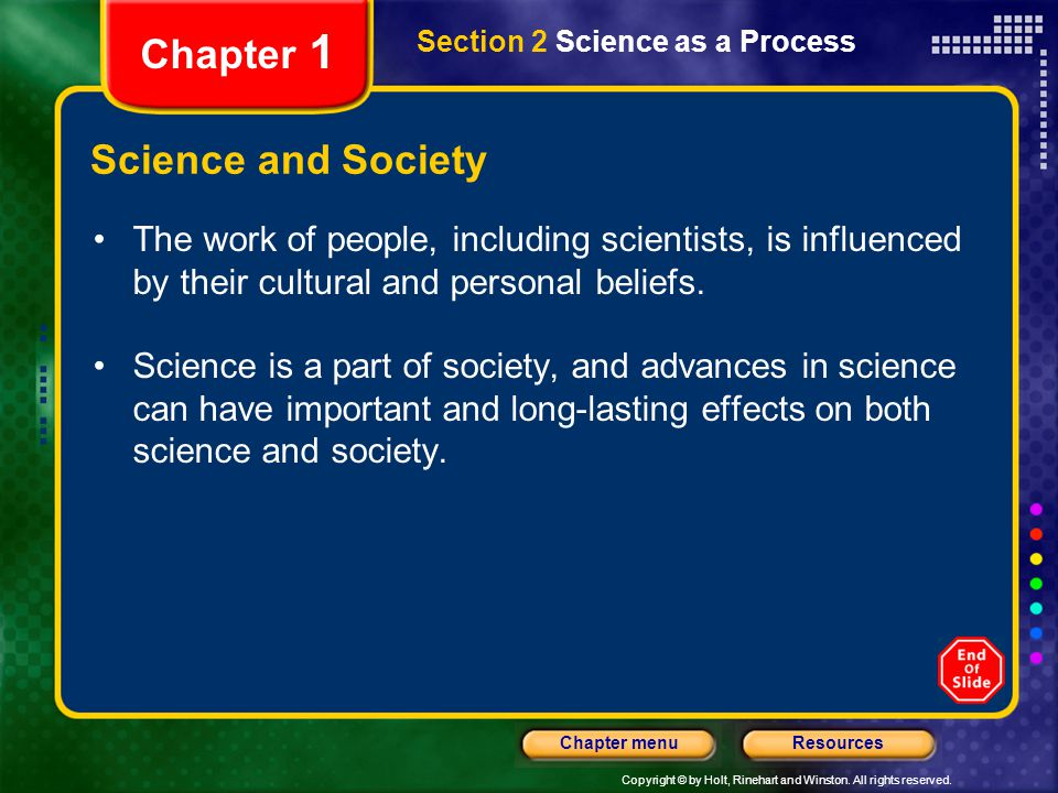 Copyright © by Holt, Rinehart and Winston. All rights reserved. ResourcesChapter menu Section 2 Science as a Process Chapter 1 Science and Society The