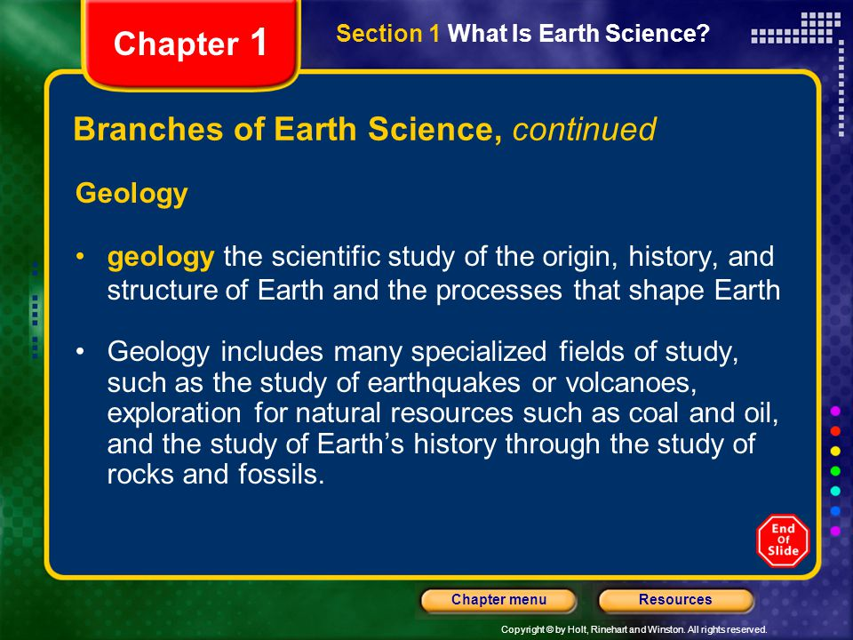 Copyright © by Holt, Rinehart and Winston. All rights reserved. ResourcesChapter menu Section 1 What Is Earth Science? Chapter 1 Branches of Earth Sci
