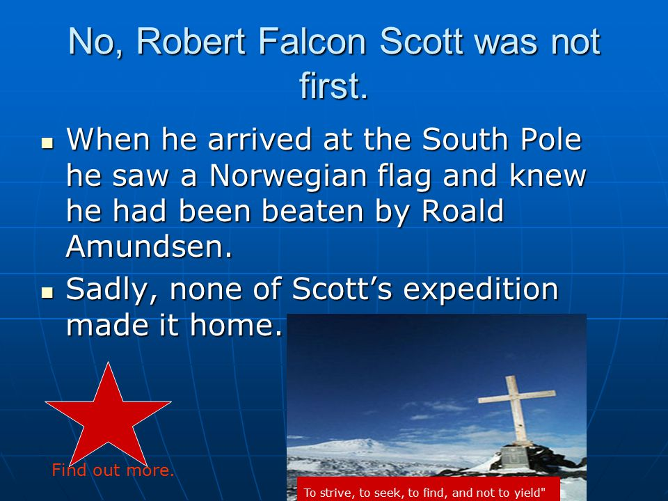 No, Robert Falcon Scott was not first.