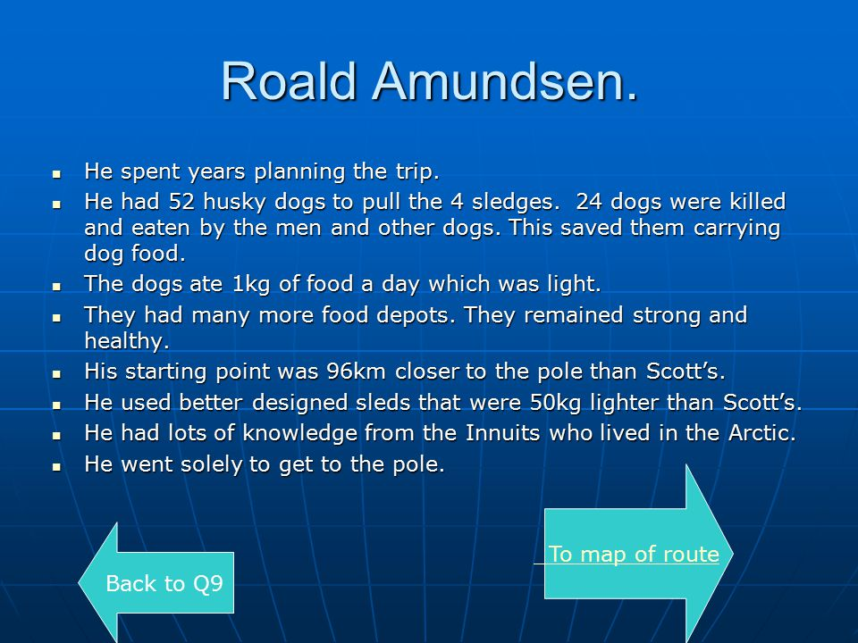 Roald Amundsen. He spent years planning the trip.