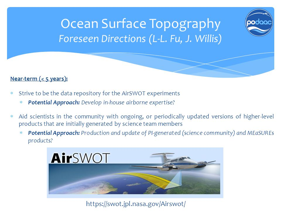 Ocean Surface Topography Foreseen Directions (L-L. Fu, J. Willis) Near-term (< 5 years):  Strive to be the data repository for the AirSWOT experiment