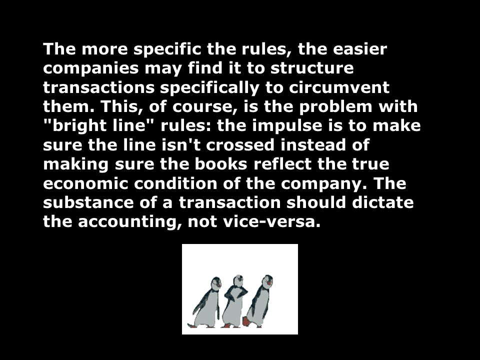 The more specific the rules, the easier companies may find it to structure transactions specifically to circumvent them.