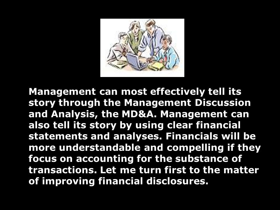 Management can most effectively tell its story through the Management Discussion and Analysis, the MD&A.