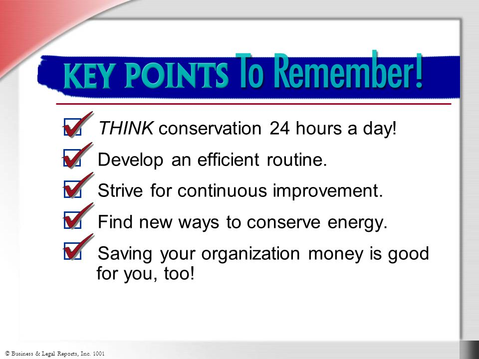 © Business & Legal Reports, Inc. 1001 Key Points to Remember THINK conservation 24 hours a day.