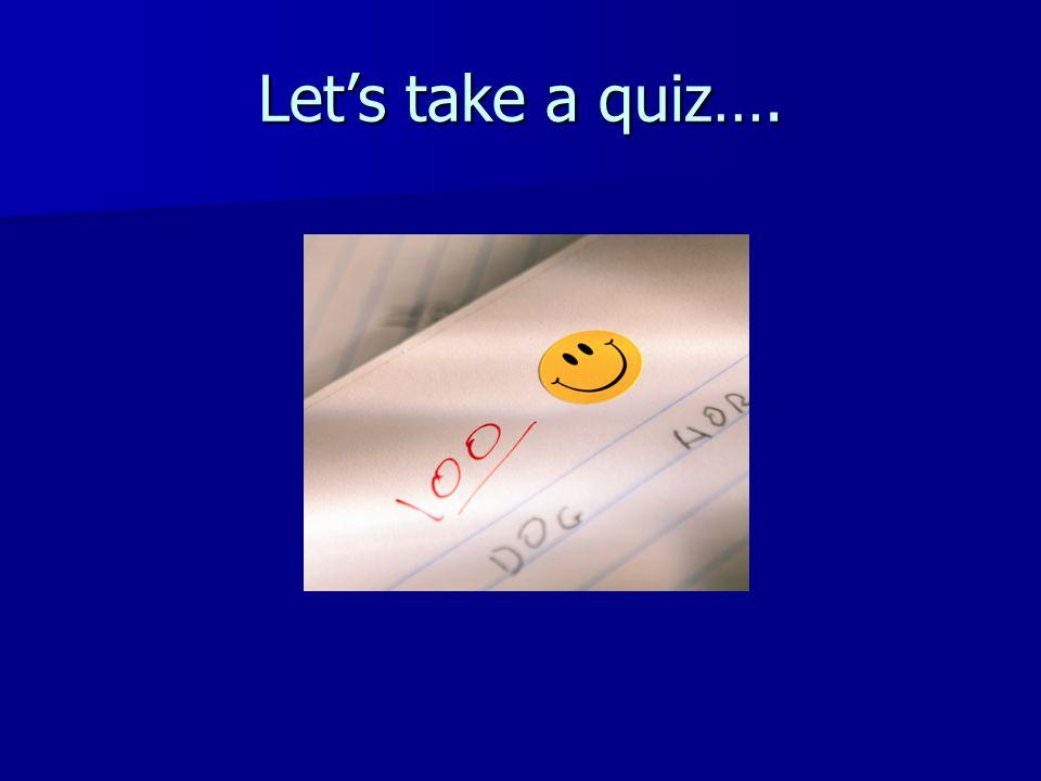 Let's take a quiz….