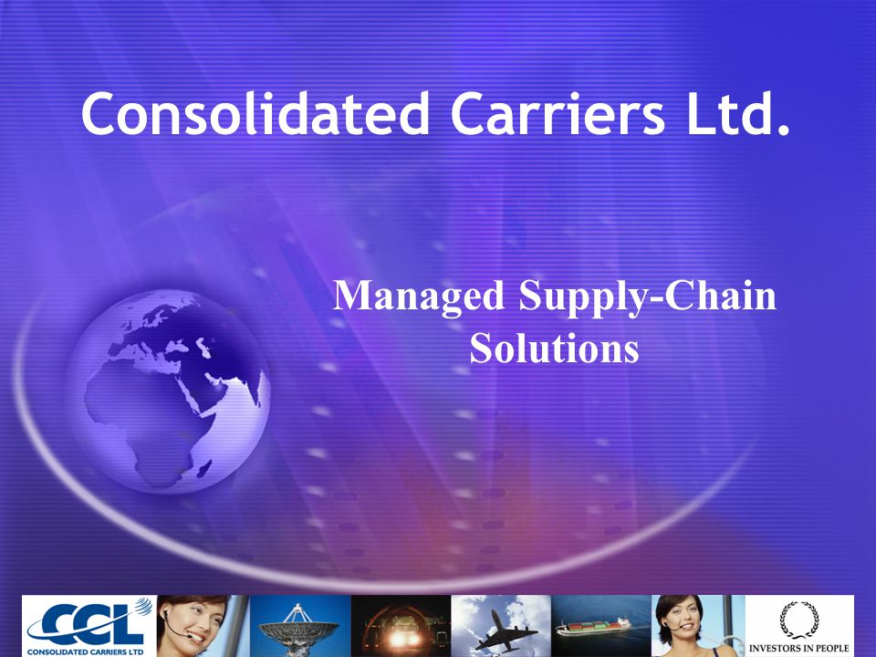 Consolidated Carriers Ltd. Managed Supply-Chain Solutions