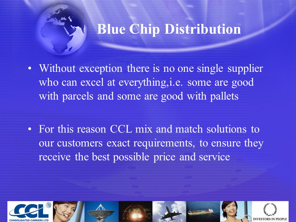 Blue Chip Distribution Without exception there is no one single supplier who can excel at everything,i.e.