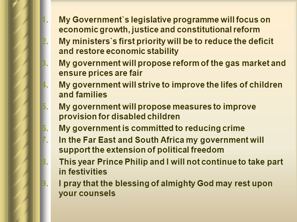 1.My Government`s legislative programme will focus on economic growth, justice and constitutional reform 2.My ministers`s first priority will be to re