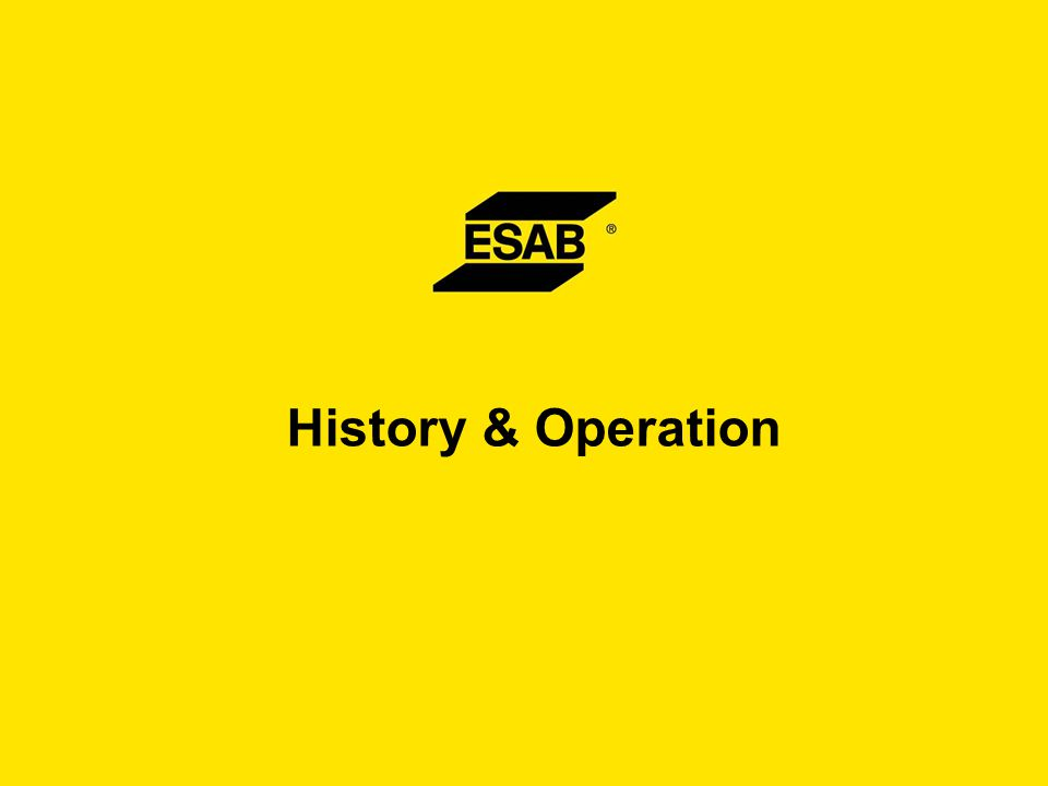 Over a Hundred Years of Experience From the company's foundation in Sweden in 1904 and the development of the world's first welding electrode, ESAB has grown into a global leader with sales exceeding $2 billion annually.