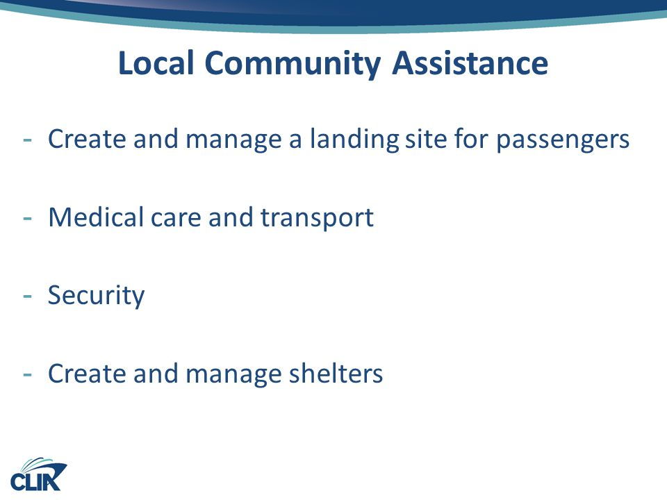 Local Community Assistance -Create and manage a landing site for passengers -Medical care and transport -Security -Create and manage shelters