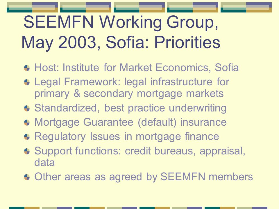 SEEMFN Working Group, May 2003, Sofia: Priorities Host: Institute for Market Economics, Sofia Legal Framework: legal infrastructure for primary & seco