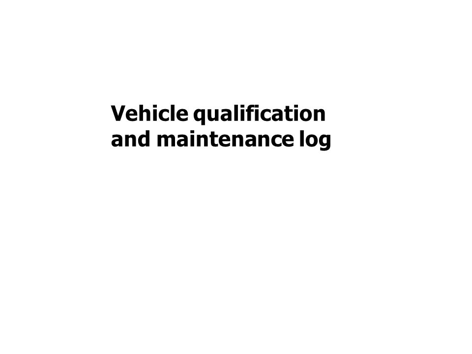 Vehicle qualification and maintenance log