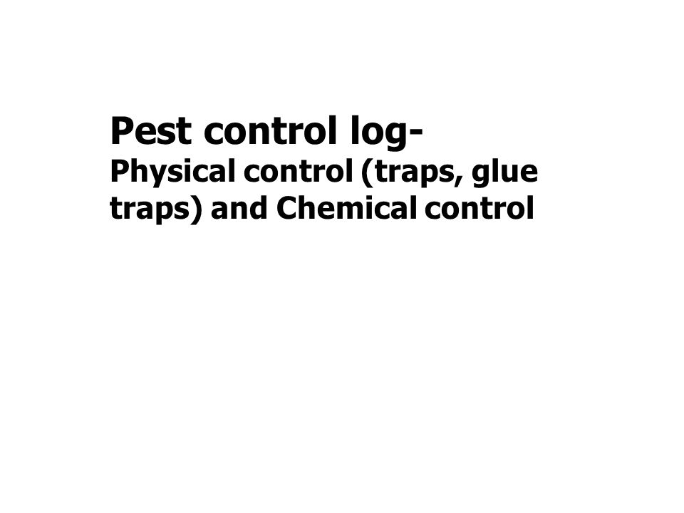 Pest control log- Physical control (traps, glue traps) and Chemical control