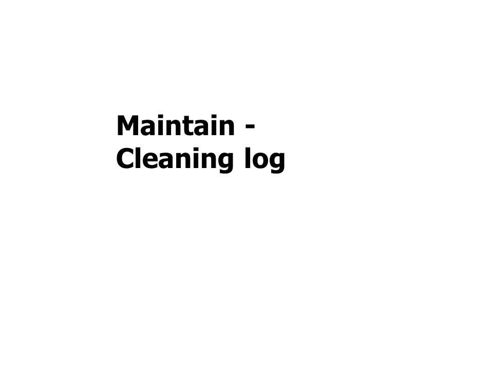 Maintain - Cleaning log
