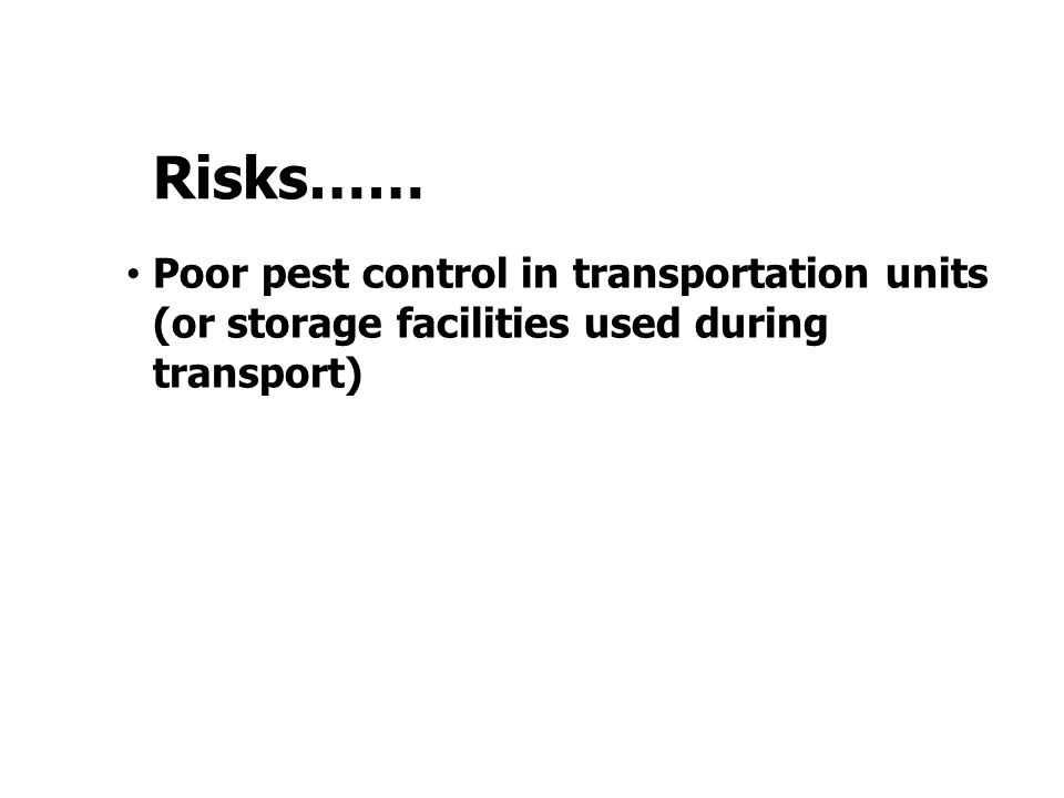 Poor pest control in transportation units (or storage facilities used during transport) Risks……
