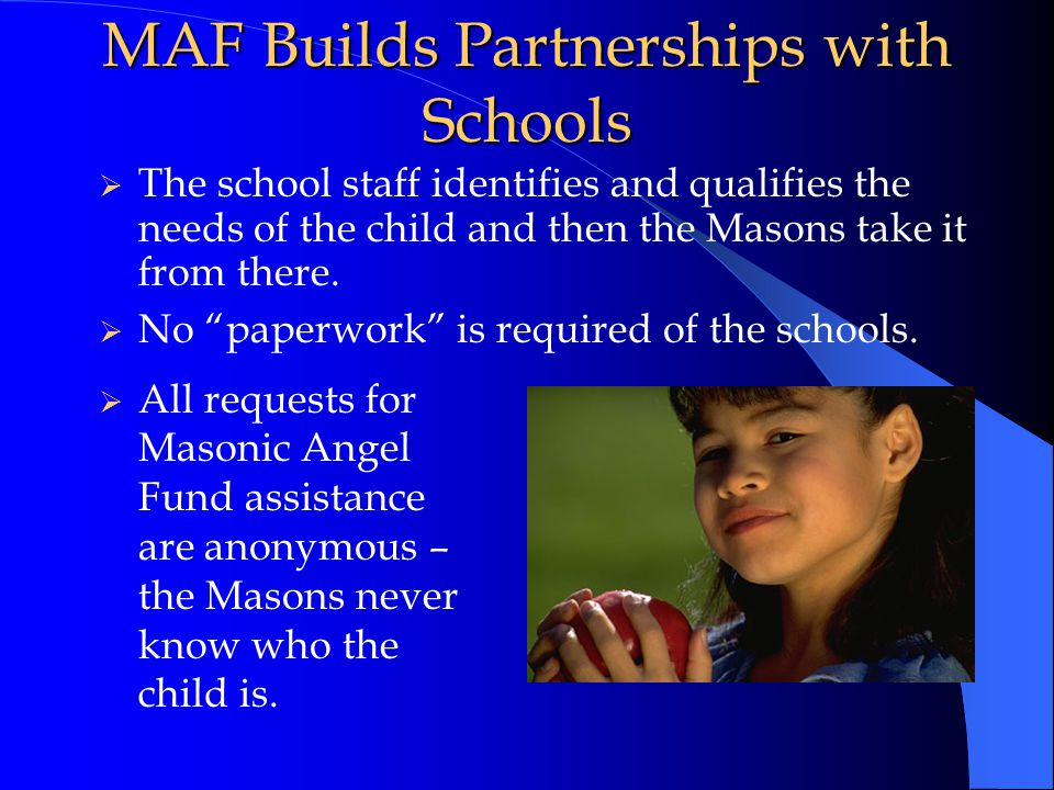 MAF Builds Partnerships with Schools  The school staff identifies and qualifies the needs of the child and then the Masons take it from there.  No ""