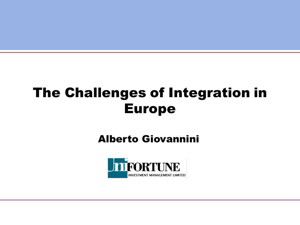 The Challenges of Integration in Europe Alberto Giovannini