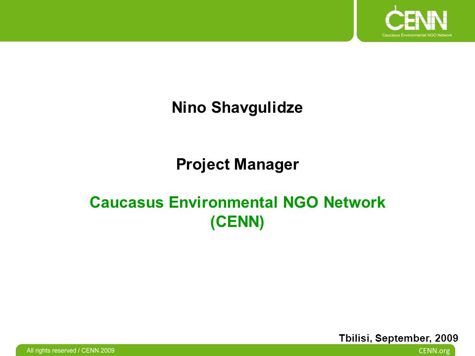 Nino Shavgulidze Project Manager Caucasus Environmental NGO Network (CENN) Tbilisi, September, 2009