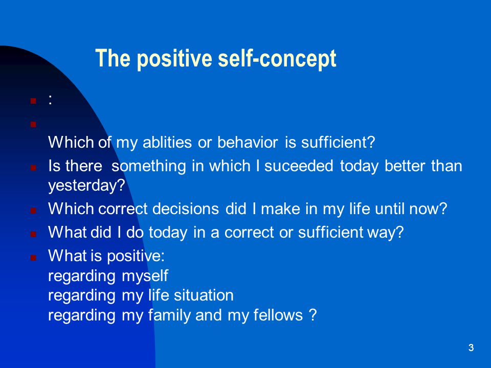 3 The positive self-concept : Which of my ablities or behavior is sufficient.