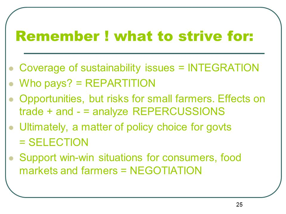 25 Remember . what to strive for: Coverage of sustainability issues = INTEGRATION Who pays.