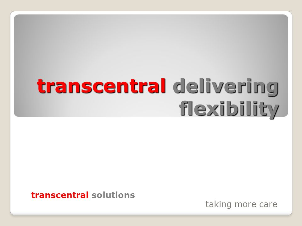 transcentral delivering flexibility transcentral solutions taking more care