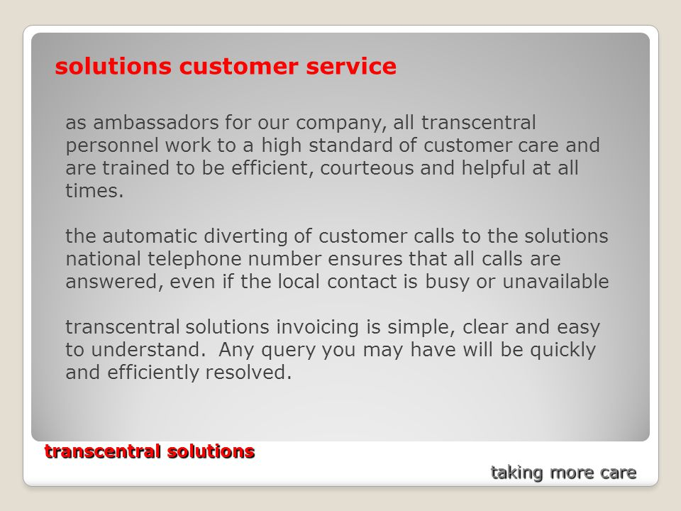 transcentral solutions taking more care solutions customer service as ambassadors for our company, all transcentral personnel work to a high standard