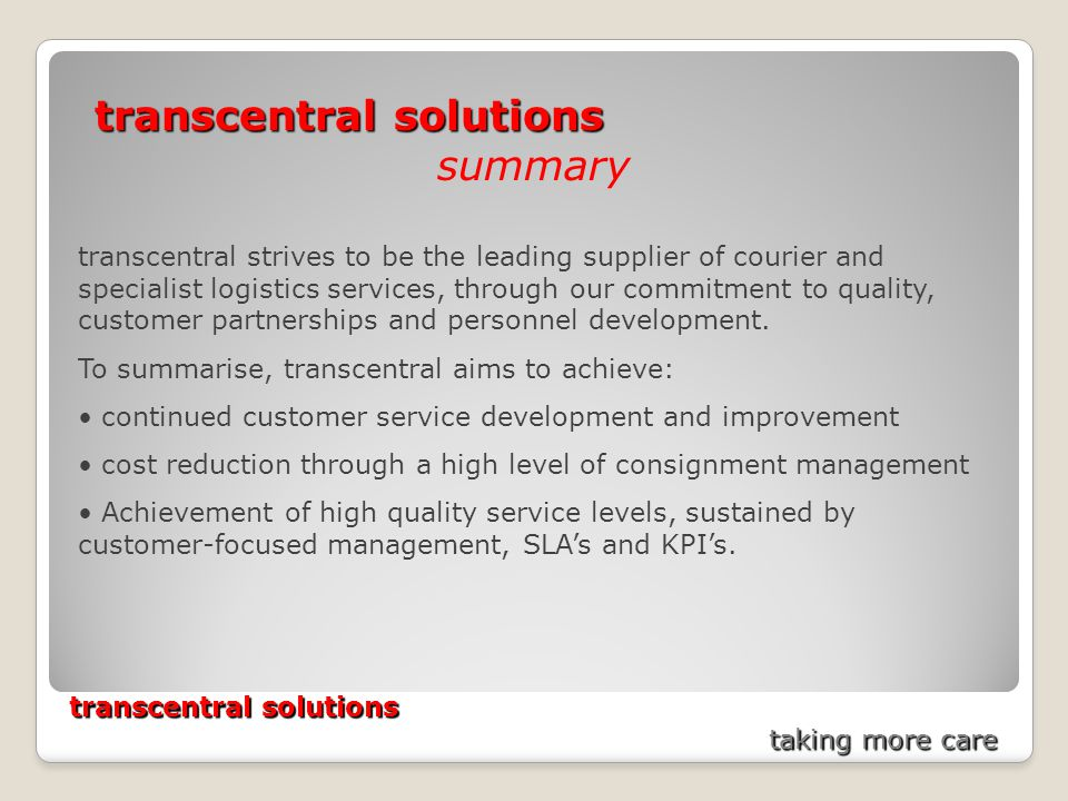 transcentral solutions taking more care transcentral solutions summary transcentral strives to be the leading supplier of courier and specialist logistics services, through our commitment to quality, customer partnerships and personnel development.