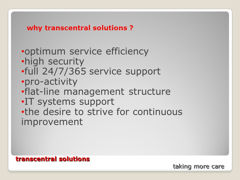 transcentral solutions taking more care optimum service efficiency high security full 24/7/365 service support pro-activity flat-line management structure IT systems support the desire to strive for continuous improvement why transcentral solutions