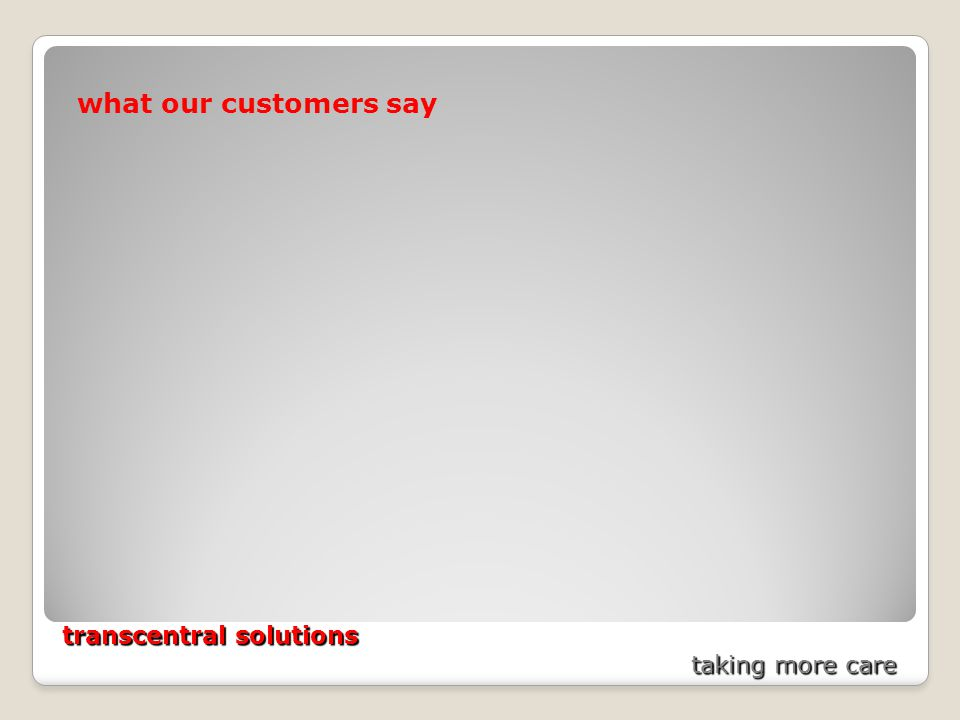 transcentral solutions taking more care what our customers say