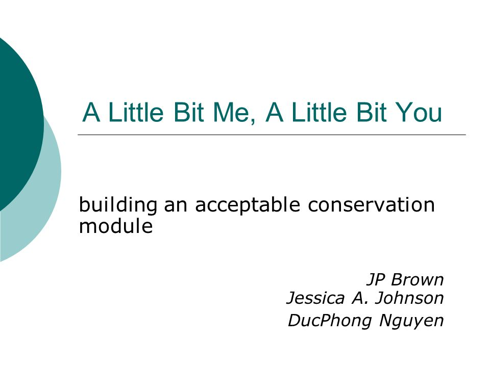 A Little Bit Me, A Little Bit You building an acceptable conservation module JP Brown Jessica A.