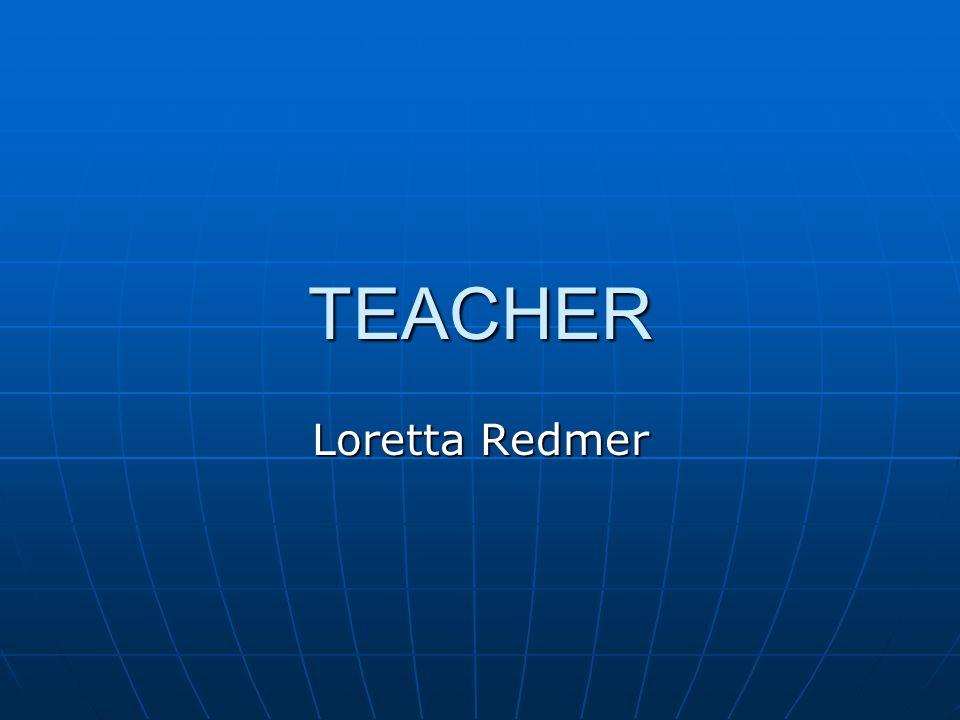 TEACHER Loretta Redmer