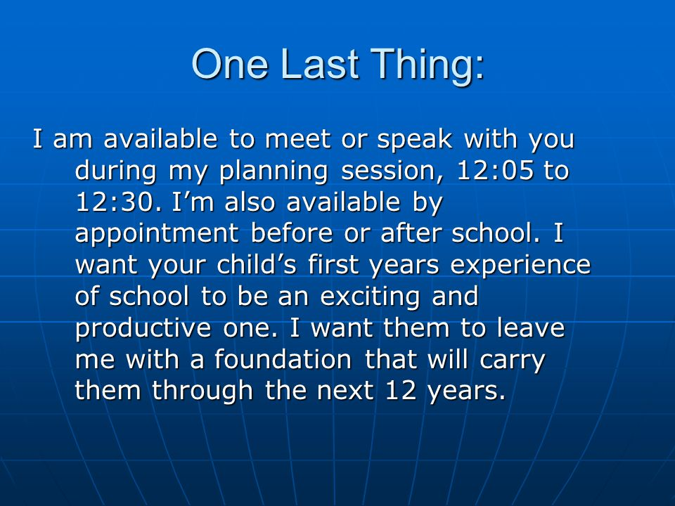 One Last Thing: I am available to meet or speak with you during my planning session, 12:05 to 12:30.