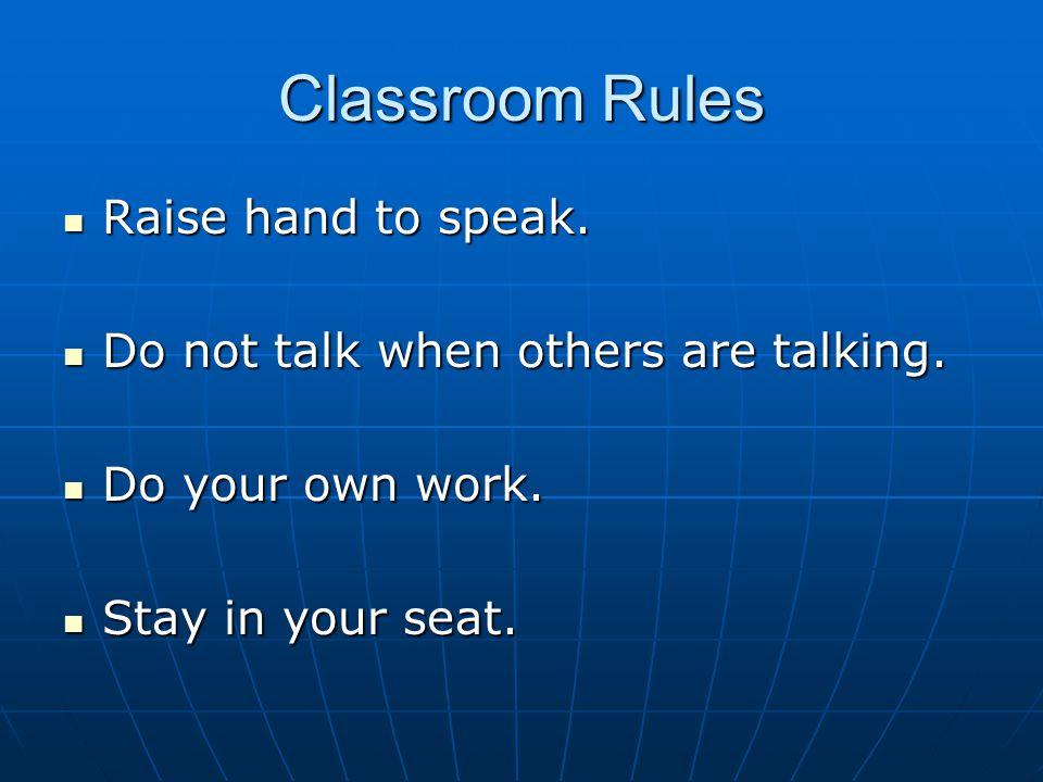 Classroom Rules Raise hand to speak. Raise hand to speak.