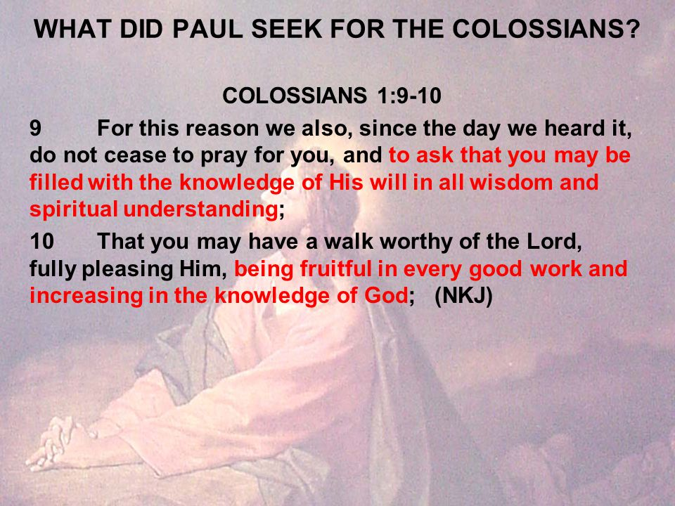 WHAT DID PAUL SEEK FOR THE COLOSSIANS.