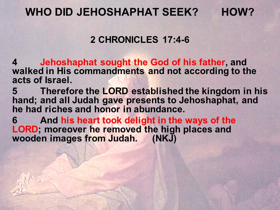 WHO DID JEHOSHAPHAT SEEK HOW.