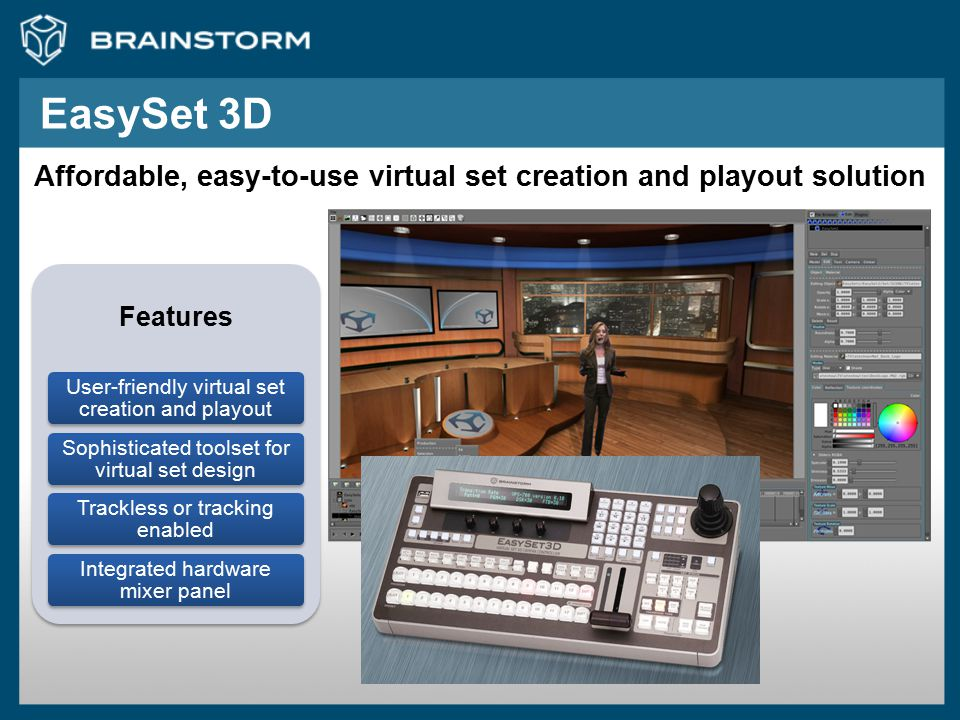 Features User-friendly virtual set creation and playout Sophisticated toolset for virtual set design Trackless or tracking enabled Integrated hardware