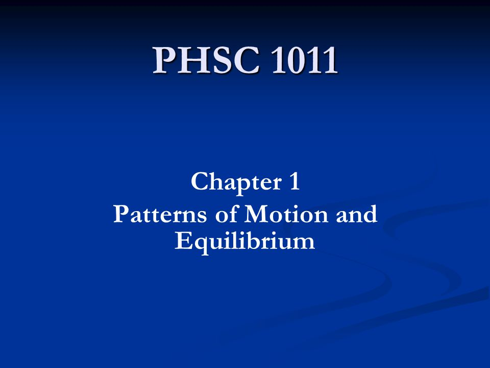 PHSC 1011 Chapter 1 Patterns of Motion and Equilibrium