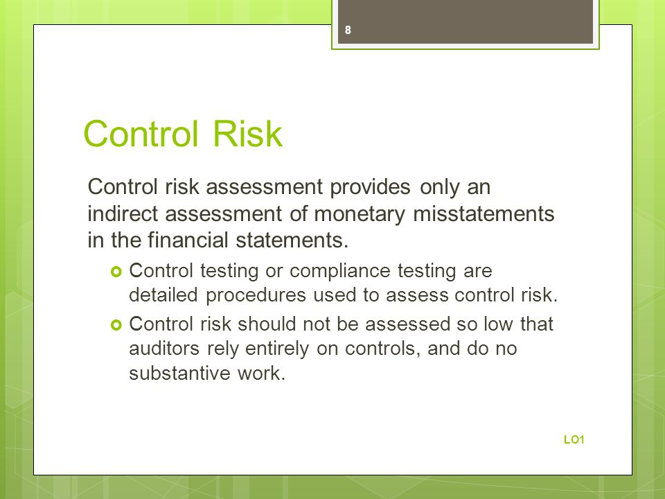 Control Risk Control risk assessment provides only an indirect assessment of monetary misstatements in the financial statements.