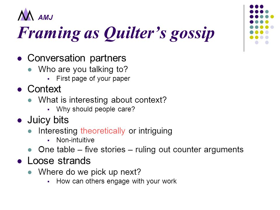 AMJ Framing as Quilter's gossip Conversation partners Who are you talking to.