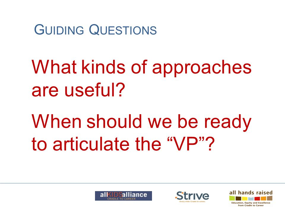 "G UIDING Q UESTIONS What kinds of approaches are useful? When should we be ready to articulate the ""VP""?"